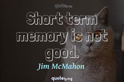 Photo Quote of Short term memory is not good.