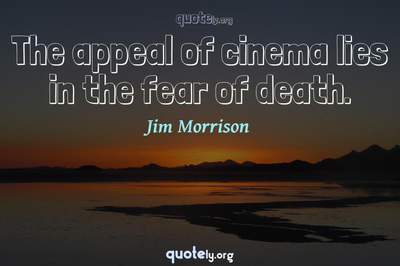 Photo Quote of The appeal of cinema lies in the fear of death.