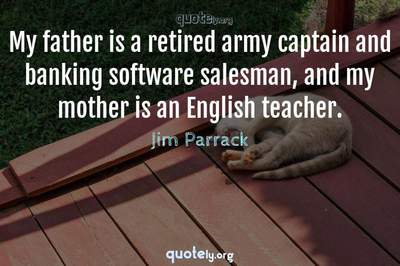 Photo Quote of My father is a retired army captain and banking software salesman, and my mother is an English teacher.