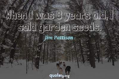 Photo Quote of When I was 8 years old, I sold garden seeds.