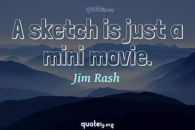 Photo Quote of A sketch is just a mini movie.