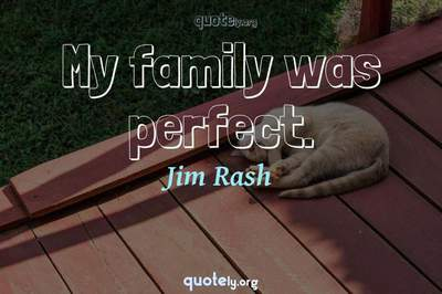 Photo Quote of My family was perfect.