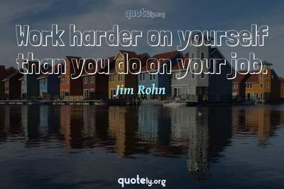 Photo Quote of Work harder on yourself than you do on your job.
