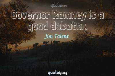 Photo Quote of Governor Romney is a good debater.