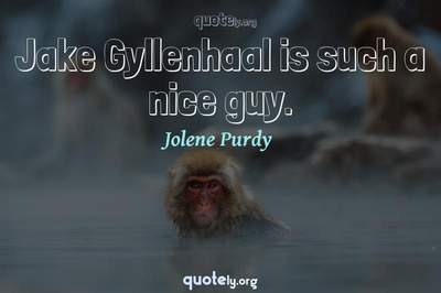 Photo Quote of Jake Gyllenhaal is such a nice guy.