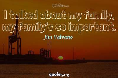 Photo Quote of I talked about my family, my family's so important.