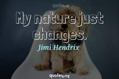 Photo Quote of My nature just changes.