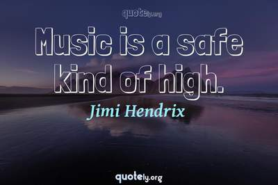 Photo Quote of Music is a safe kind of high.