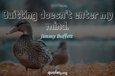 Photo Quote of Quitting doesn't enter my mind.