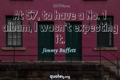 Photo Quote of At 57, to have a No. 1 album, I wasn't expecting it.
