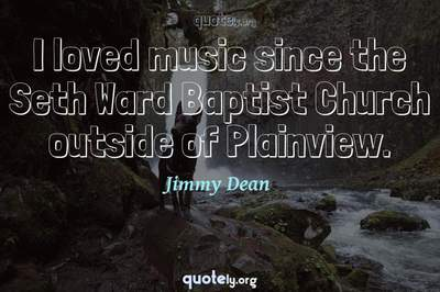 Photo Quote of I loved music since the Seth Ward Baptist Church outside of Plainview.