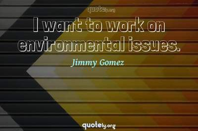 Photo Quote of I want to work on environmental issues.
