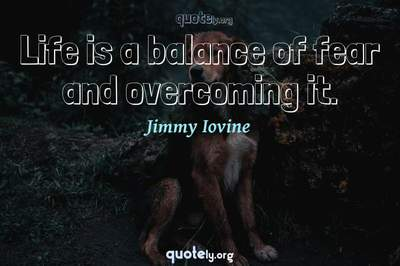 Photo Quote of Life is a balance of fear and overcoming it.
