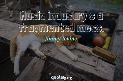 Photo Quote of Music industry's a fragmented mess.