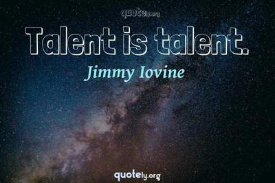 Photo Quote of Talent is talent.