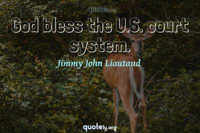 Photo Quote of God bless the U.S. court system.