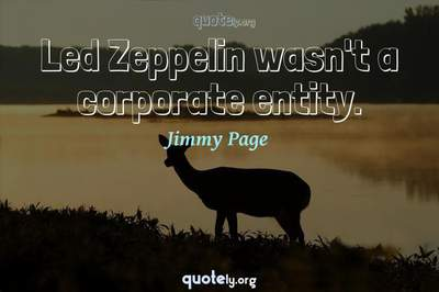 Photo Quote of Led Zeppelin wasn't a corporate entity.