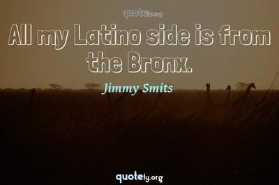 Photo Quote of All my Latino side is from the Bronx.