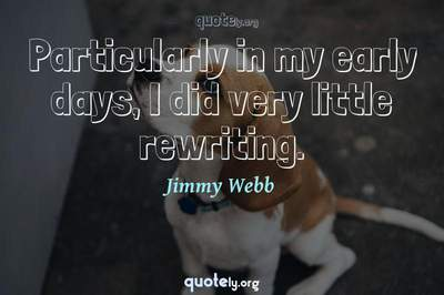 Photo Quote of Particularly in my early days, I did very little rewriting.
