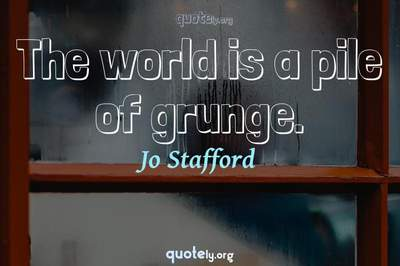 Photo Quote of The world is a pile of grunge.
