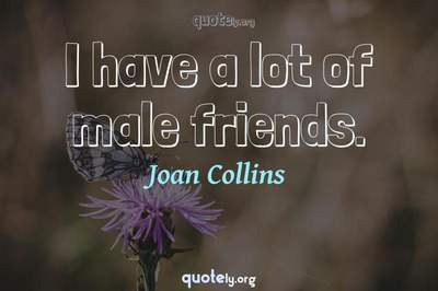 Photo Quote of I have a lot of male friends.