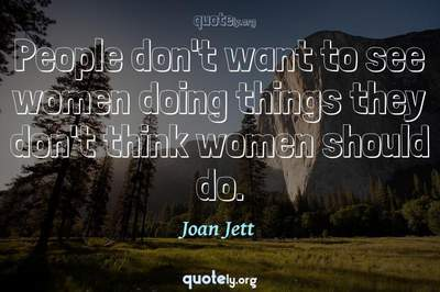 Photo Quote of People don't want to see women doing things they don't think women should do.