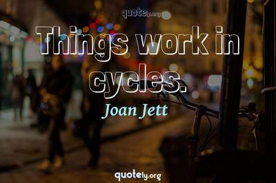 Photo Quote of Things work in cycles.