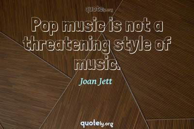 Photo Quote of Pop music is not a threatening style of music.