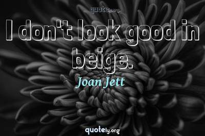 Photo Quote of I don't look good in beige.