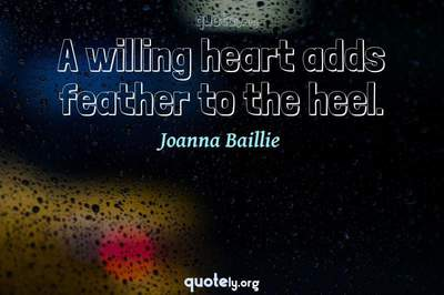 Photo Quote of A willing heart adds feather to the heel.