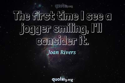 Photo Quote of The first time I see a jogger smiling, I'll consider it.