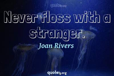 Photo Quote of Never floss with a stranger.