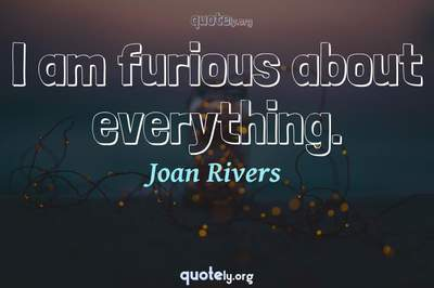 Photo Quote of I am furious about everything.