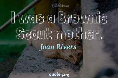 Photo Quote of I was a Brownie Scout mother.