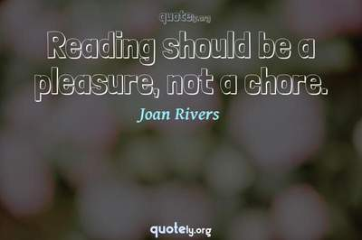 Photo Quote of Reading should be a pleasure, not a chore.