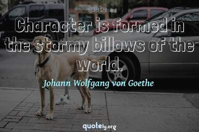 Photo Quote of Character is formed in the stormy billows of the world.