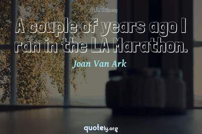 Photo Quote of A couple of years ago I ran in the LA Marathon.
