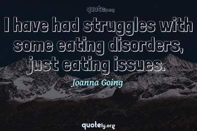 Photo Quote of I have had struggles with some eating disorders, just eating issues.