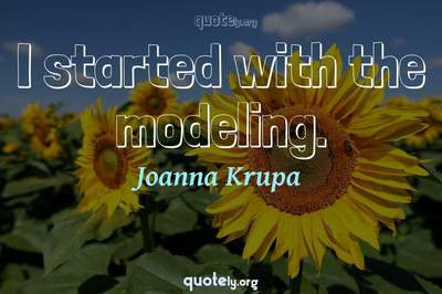 Photo Quote of I started with the modeling.