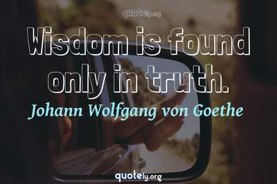 Photo Quote of Wisdom is found only in truth.