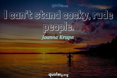 Photo Quote of I can't stand cocky, rude people.