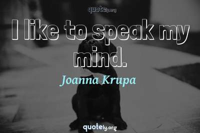 Photo Quote of I like to speak my mind.