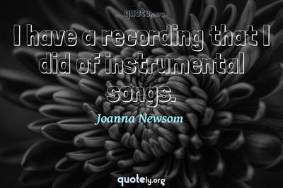 Photo Quote of I have a recording that I did of instrumental songs.