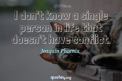 Photo Quote of I don't know a single person in life that doesn't have conflict.