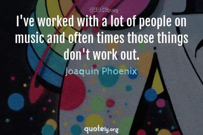 Photo Quote of I've worked with a lot of people on music and often times those things don't work out.