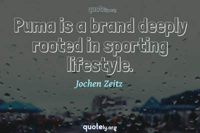 Photo Quote of Puma is a brand deeply rooted in sporting lifestyle.