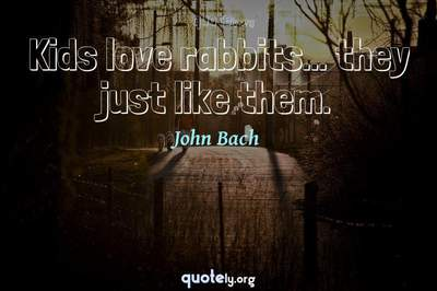 Photo Quote of Kids love rabbits... they just like them.