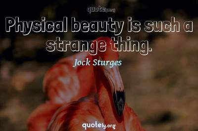 Photo Quote of Physical beauty is such a strange thing.