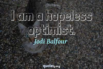 Photo Quote of I am a hopeless optimist.