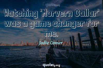 Photo Quote of Watching 'Morvern Callar' was a game changer for me.